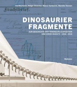 Heumann, Ina et al. 2018. Dinosaurierfragmente. Zur Geschichte der Tendaguru-Expedition und ihrer Objekte, 1906-2018