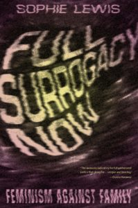 Lewis, Sophie. 2019. <em>Full Surrogacy Now</em>